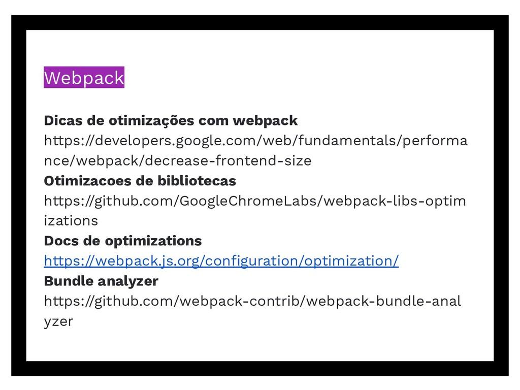 Webpack Dicas de otimizações com webpack https:...