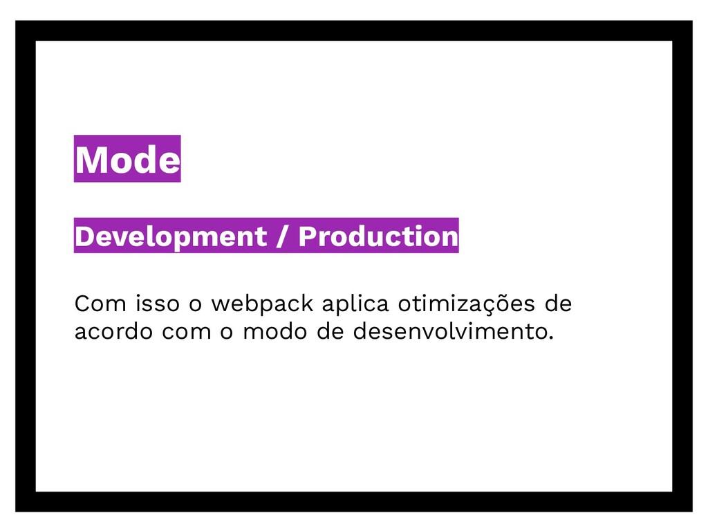 Mode Development / Production Com isso o webpac...