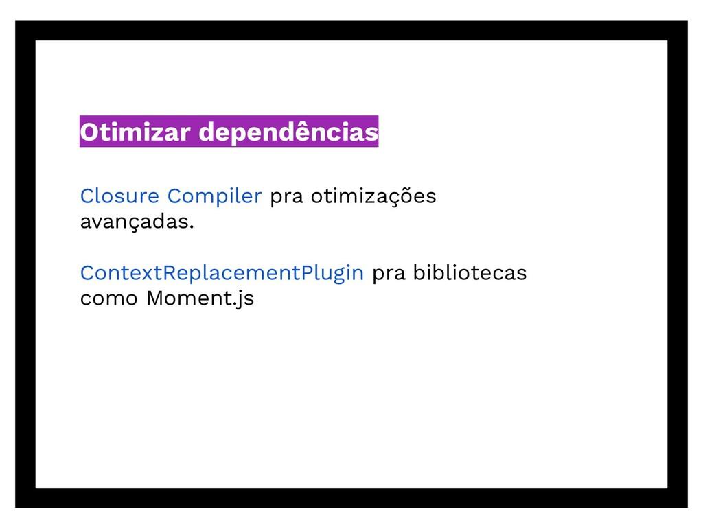 Otimizar dependências Closure Compiler pra otim...