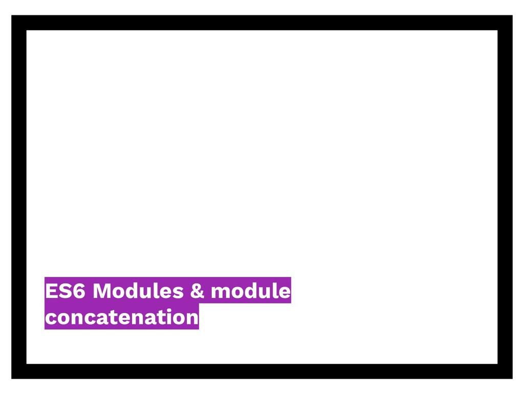 ES6 Modules & module concatenation
