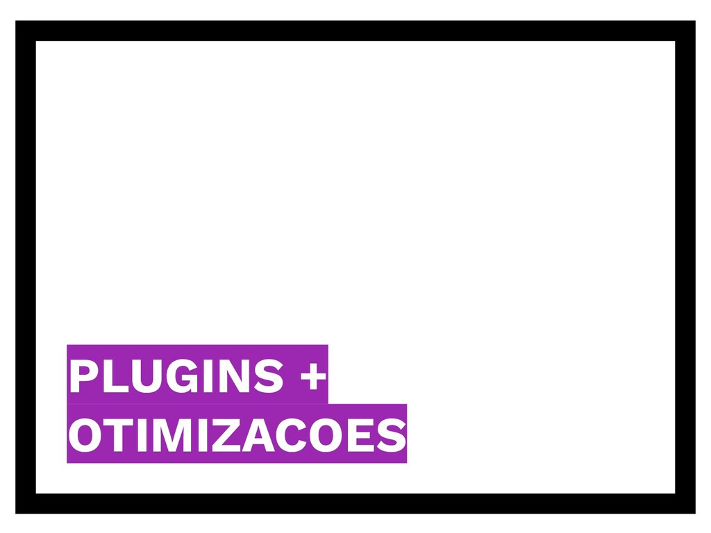 PLUGINS + OTIMIZACOES