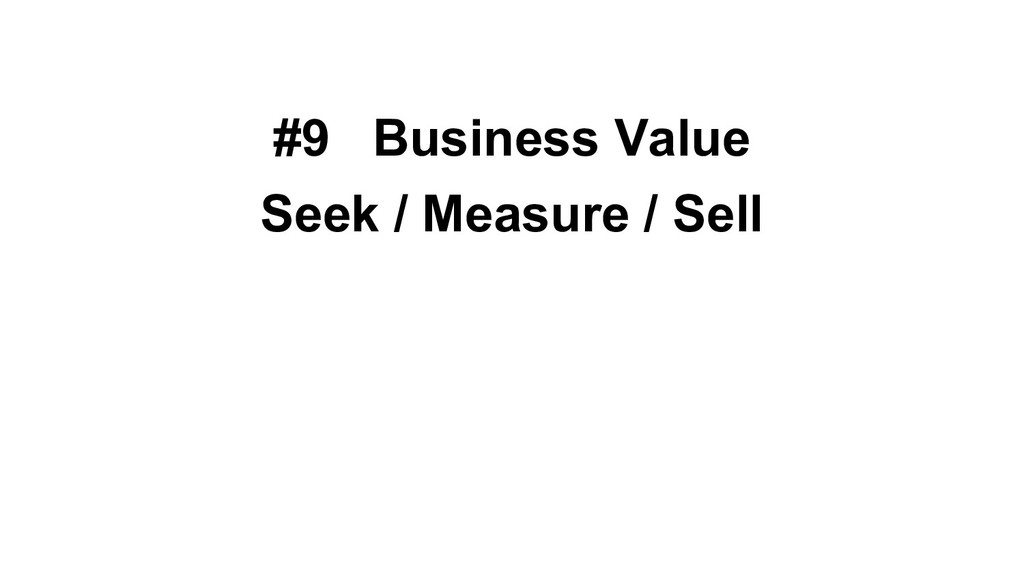 #9 Business Value Seek / Measure / Sell