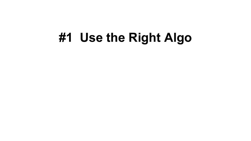 #1 Use the Right Algo