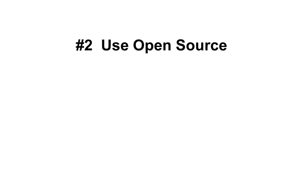 #2 Use Open Source