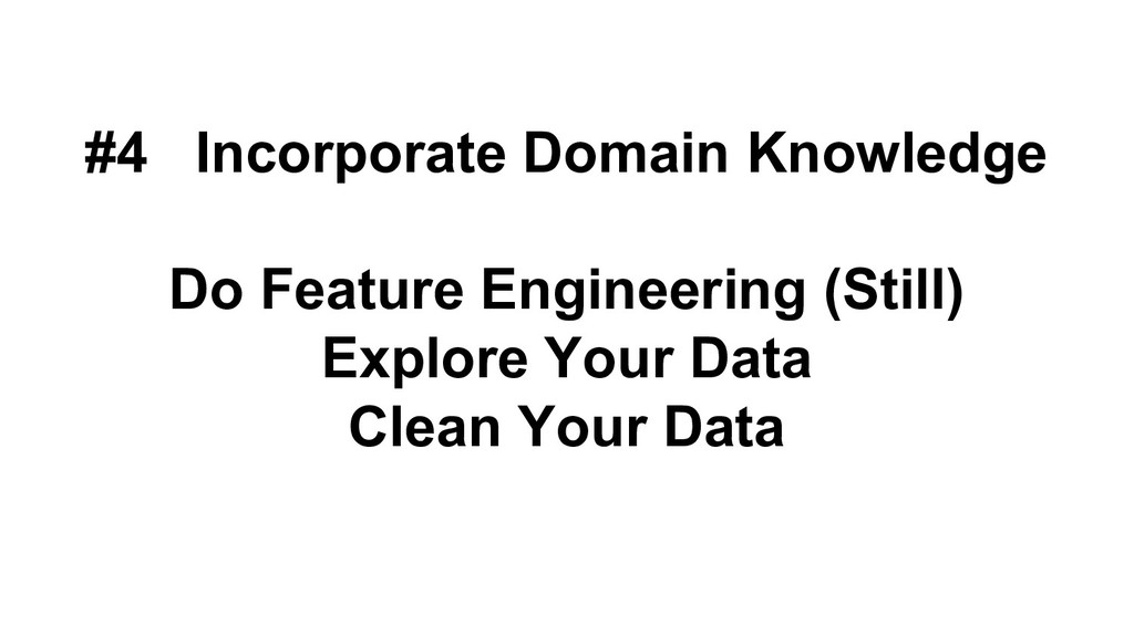 #4 Incorporate Domain Knowledge Do Feature Engi...