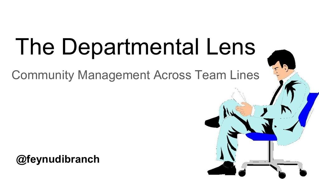 The Departmental Lens Community Management Acro...