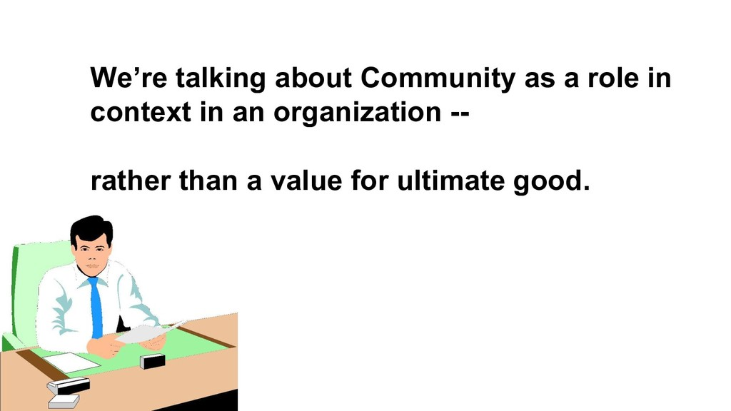 We're talking about Community as a role in cont...
