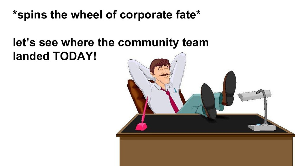 *spins the wheel of corporate fate* let's see w...