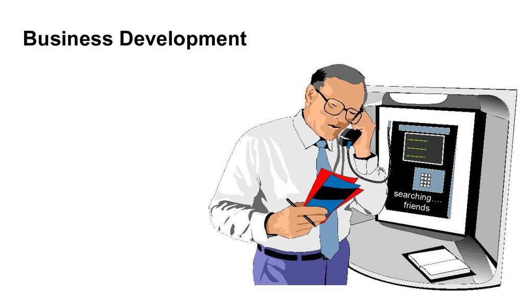 Business Development searching…. friends