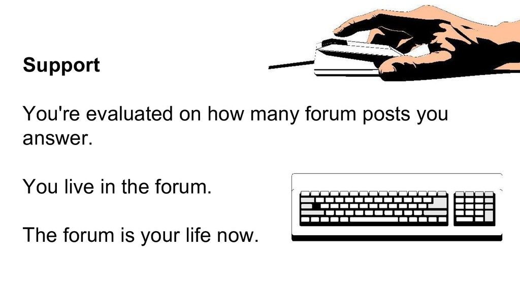 Support You're evaluated on how many forum post...