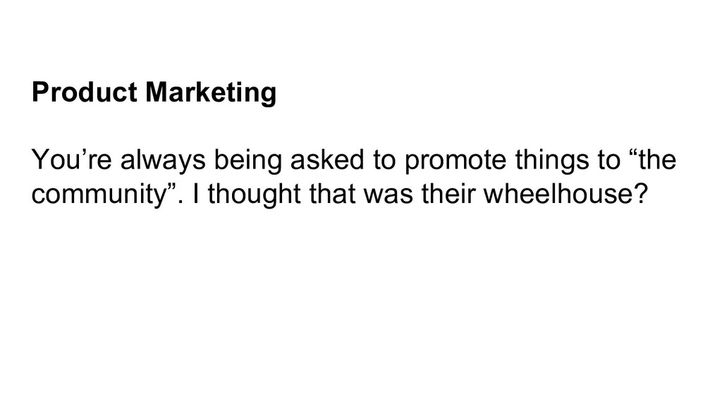 Product Marketing You're always being asked to ...