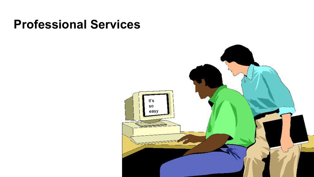 Professional Services It's so easy