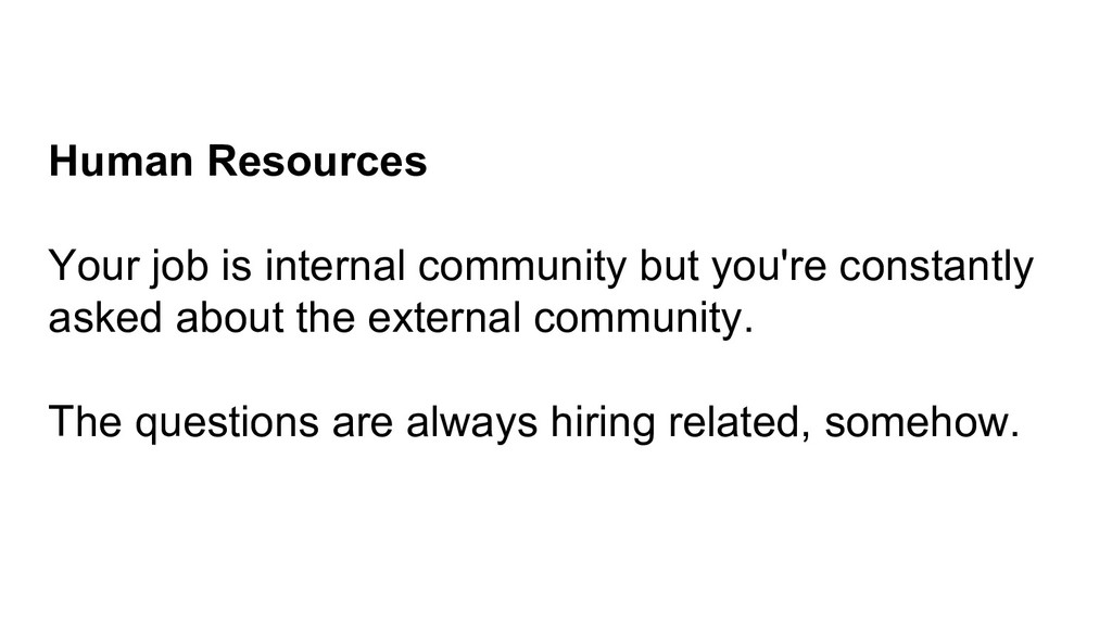 Human Resources Your job is internal community ...