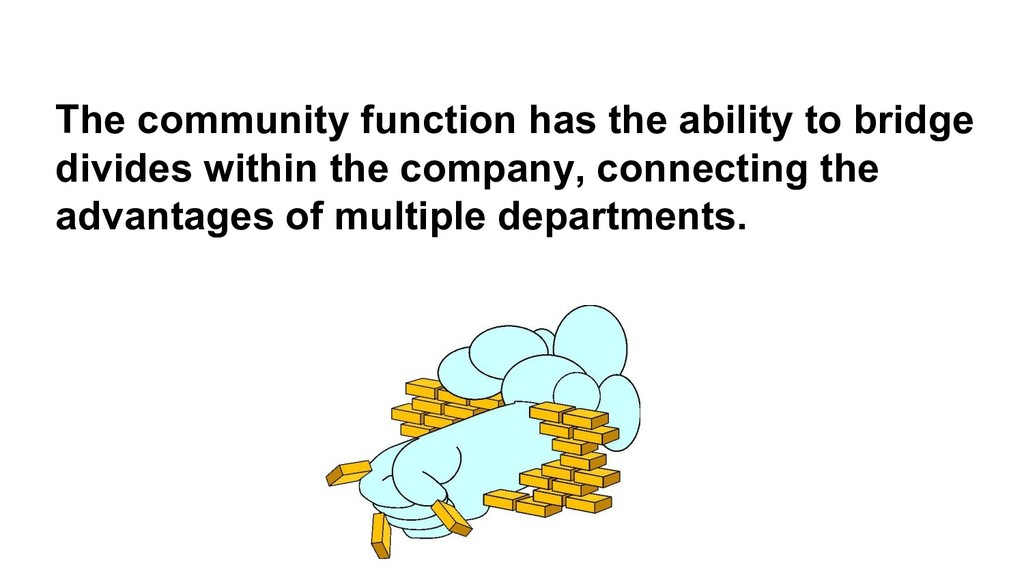 The community function has the ability to bridg...