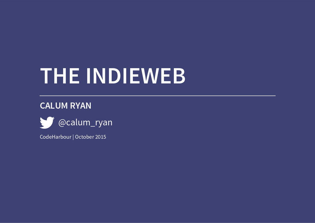 THE INDIEWEB CALUM RYAN @calum_ryan CodeHarbour...