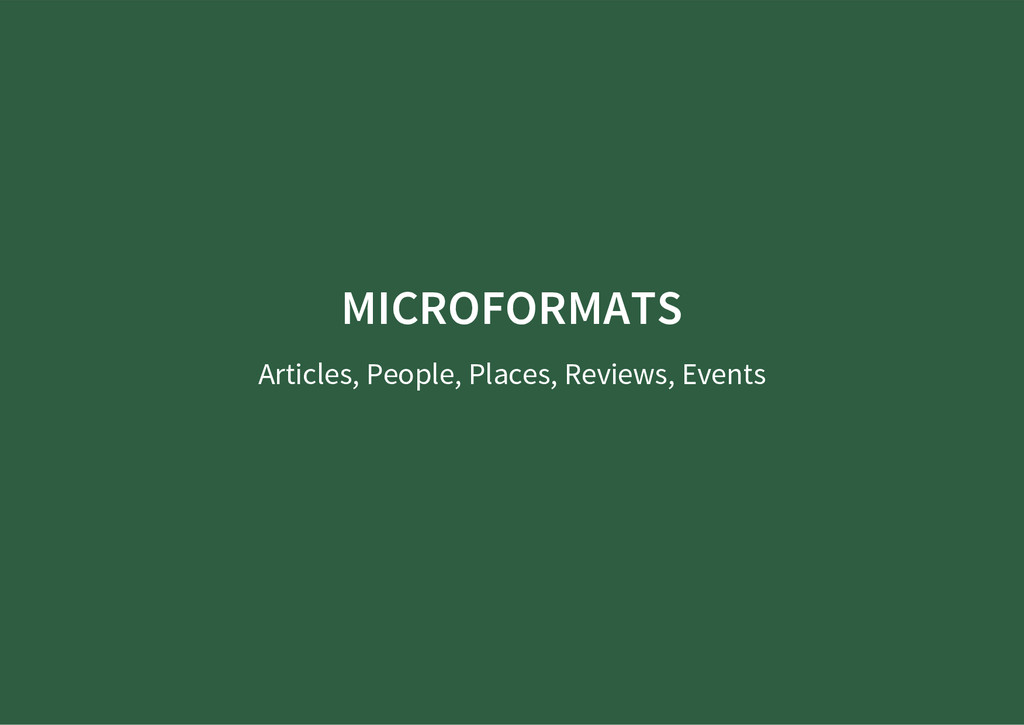 MICROFORMATS Articles, People, Places, Reviews,...