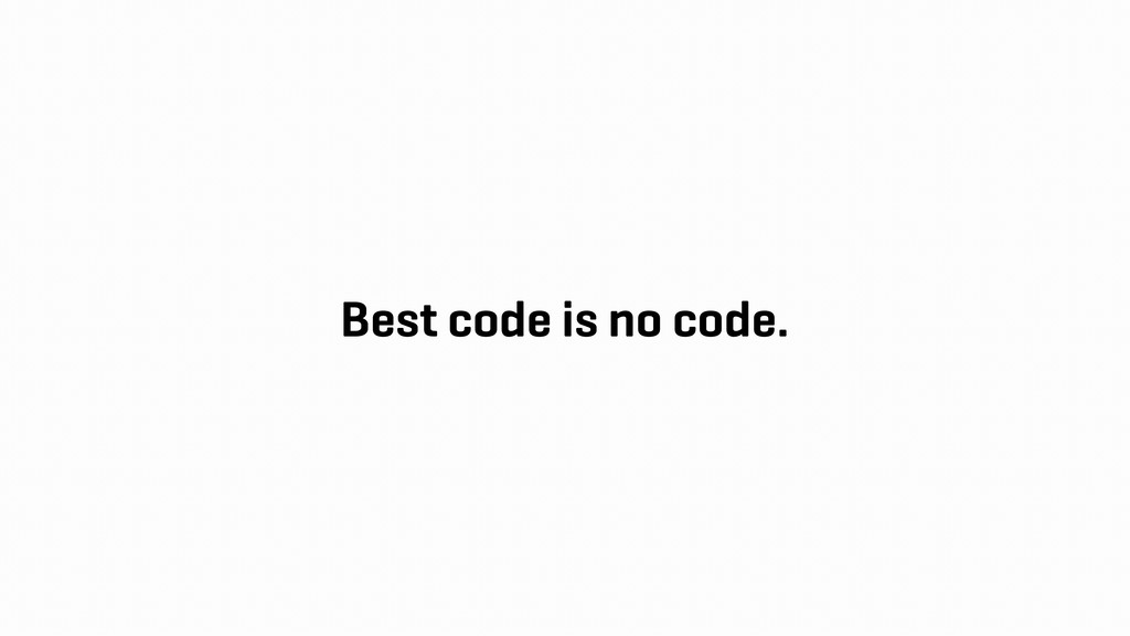 Best code is no code.