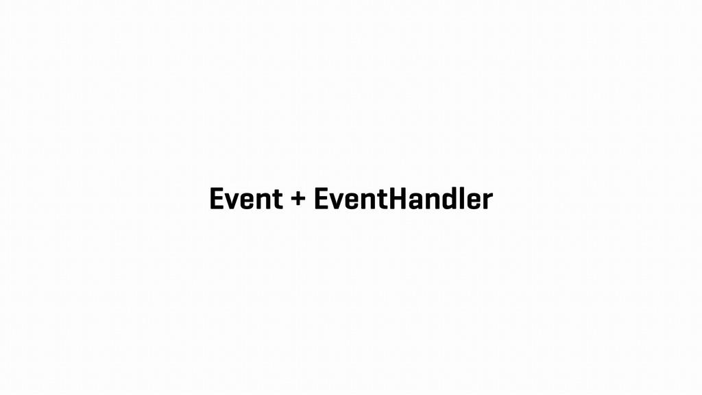 Event + EventHandler