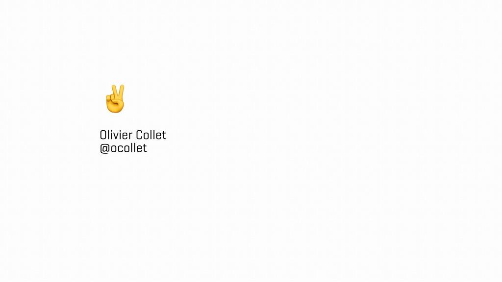 Olivier Collet @ocollet ✌