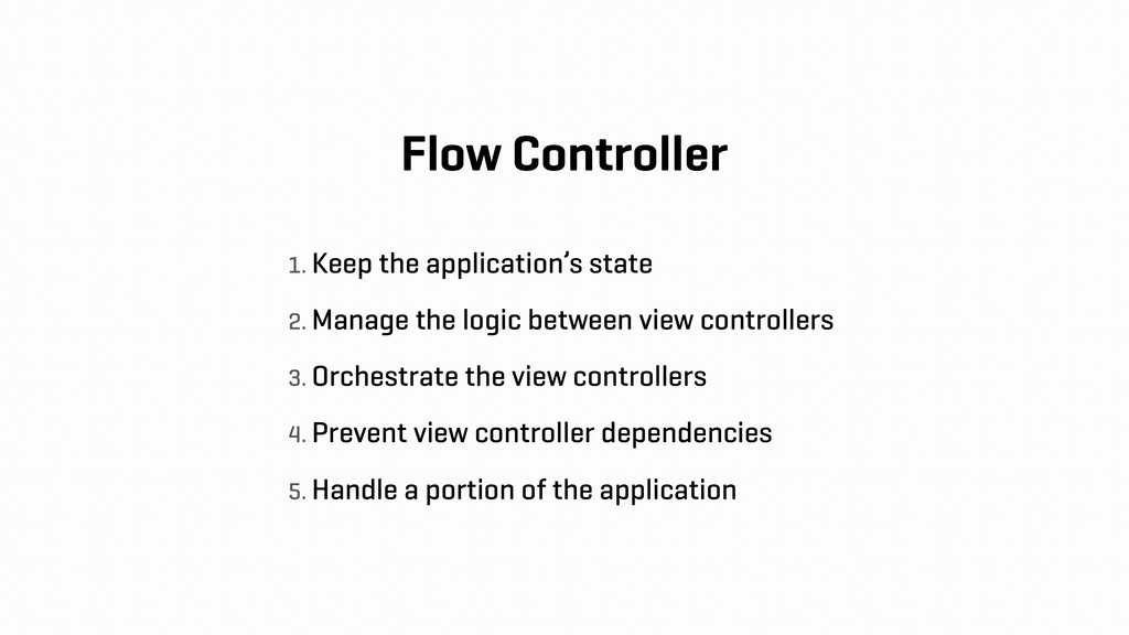 Flow Controller 1. Keep the application's state...