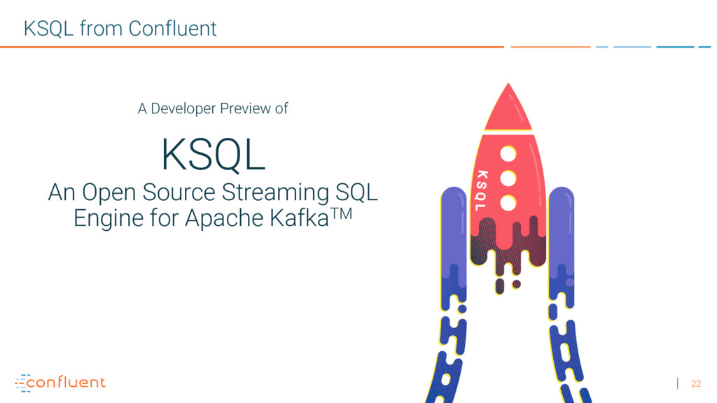 22 KSQL from Confluent A Developer Preview of K...