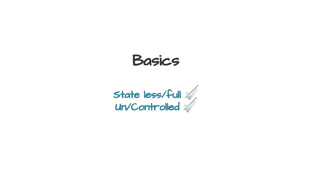 Basics State less/full ✅ Un/Controlled ✅