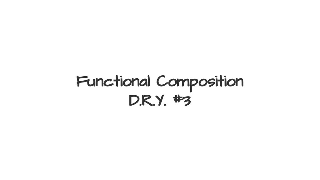 Functional Composition D.R.Y. #3