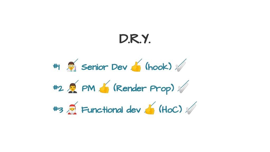 D.R.Y. #1  Senior Dev  (hook) ✅ #2  PM  (Rend...