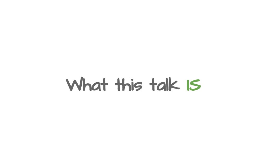 What this talk IS