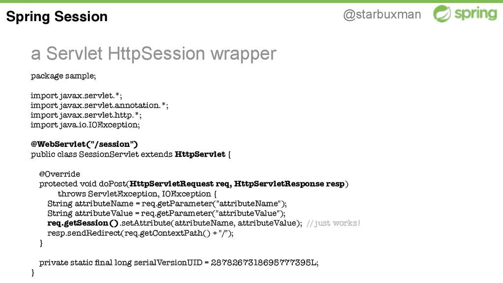 @starbuxman a Servlet HttpSession wrapper Sprin...