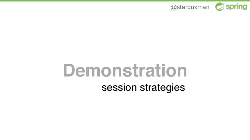 @starbuxman Demonstration session strategies