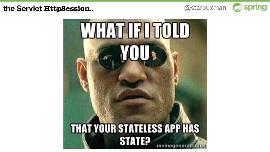@starbuxman the Servlet HttpSession..