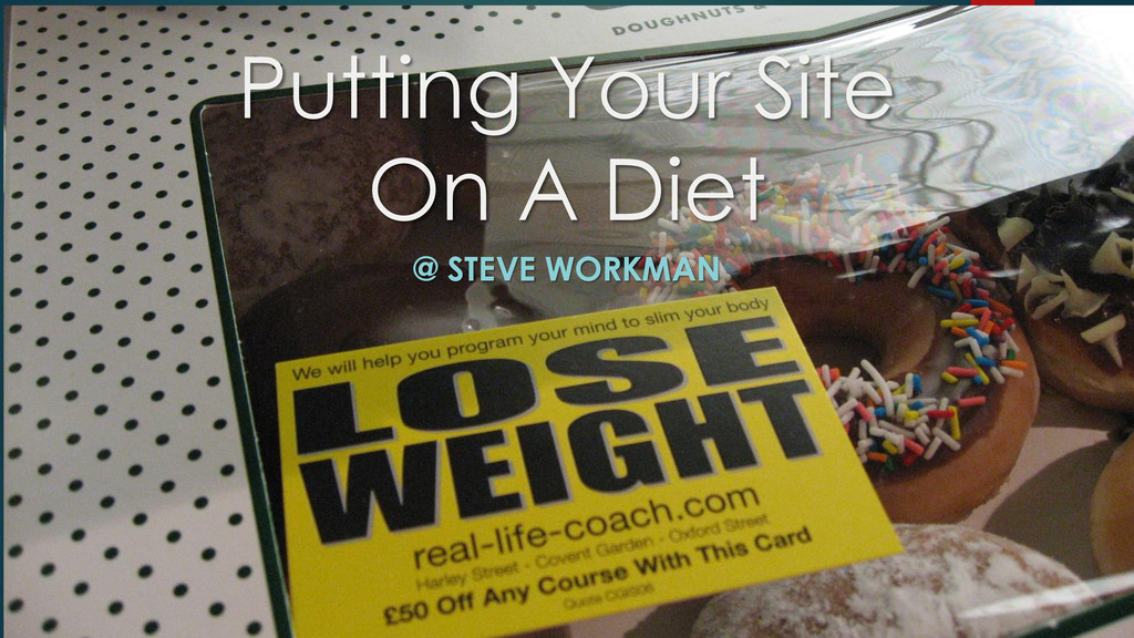 Putting Your Site On A Diet @ STEVE WORKMAN