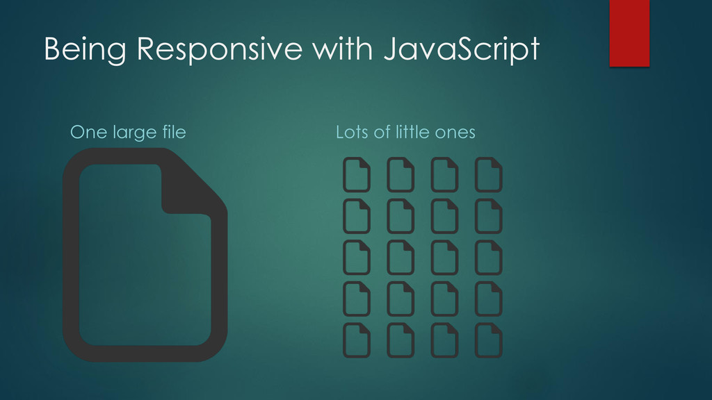 Being Responsive with JavaScript One large file...