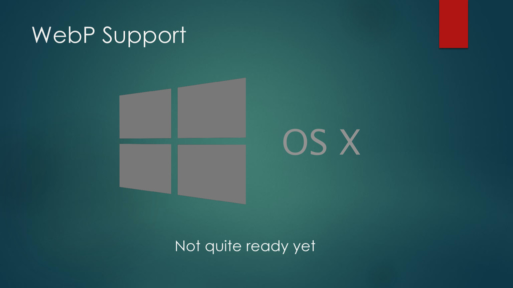 OS X Not quite ready yet WebP Support
