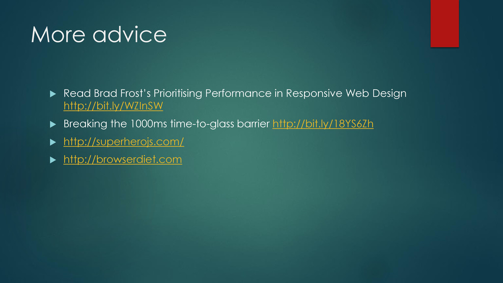 More advice  Read Brad Frost's Prioritising Pe...