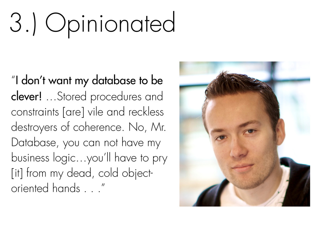 """""""I don't want my database to be clever! …Stored..."""