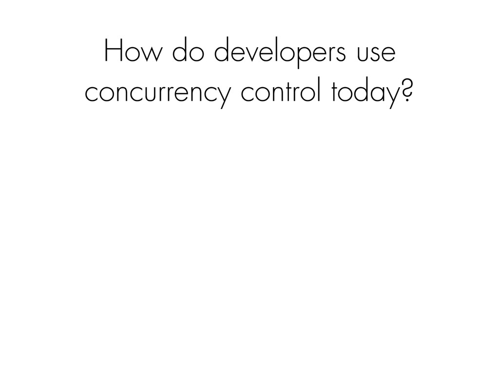 How do developers use concurrency control today?