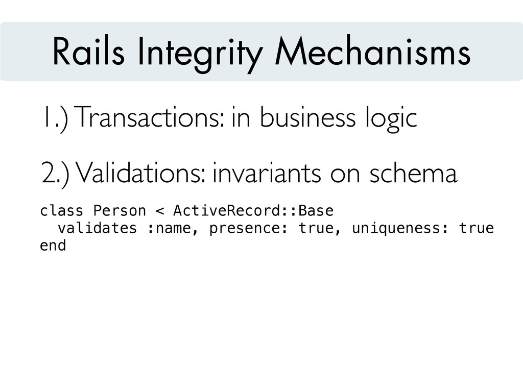 1.) Transactions: in business logic 2.) Validat...