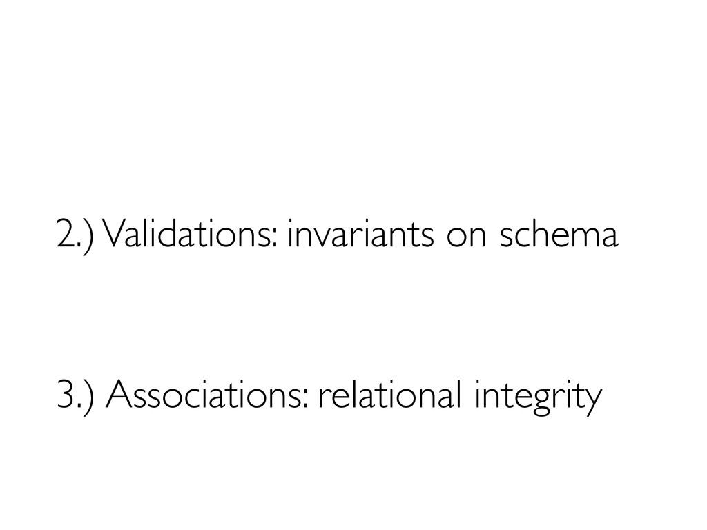 3.) Associations: relational integrity 2.) Vali...