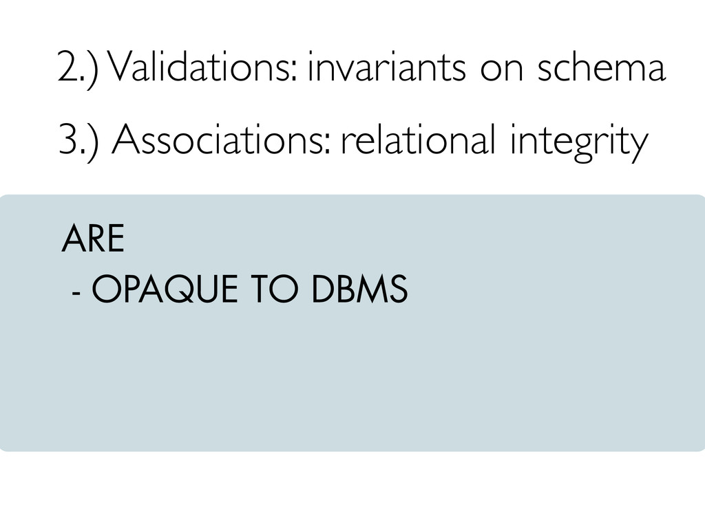 ARE - OPAQUE TO DBMS 3.) Associations: relation...