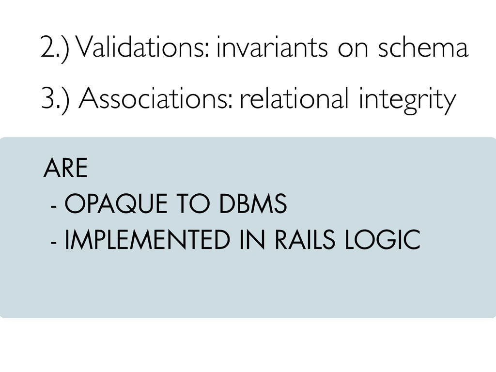 ARE - OPAQUE TO DBMS - IMPLEMENTED IN RAILS LOG...