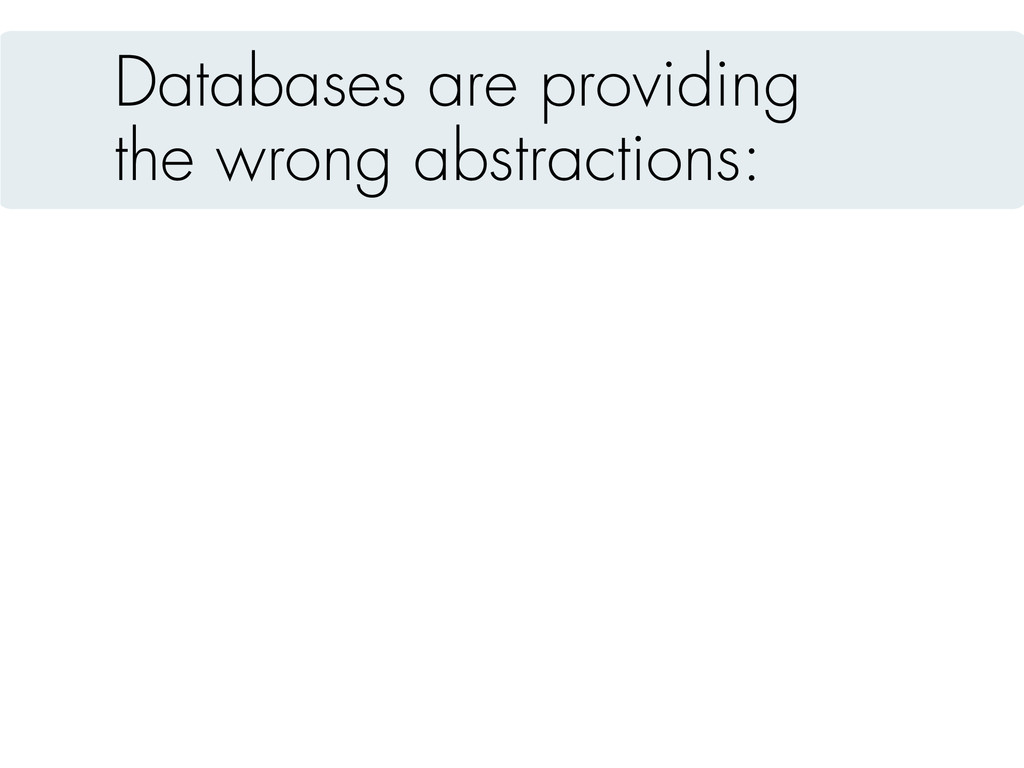 Databases are providing the wrong abstractions:
