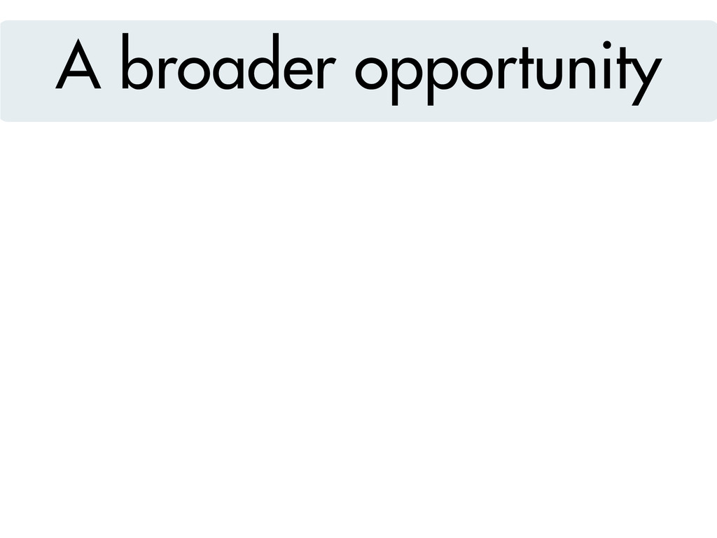 A broader opportunity