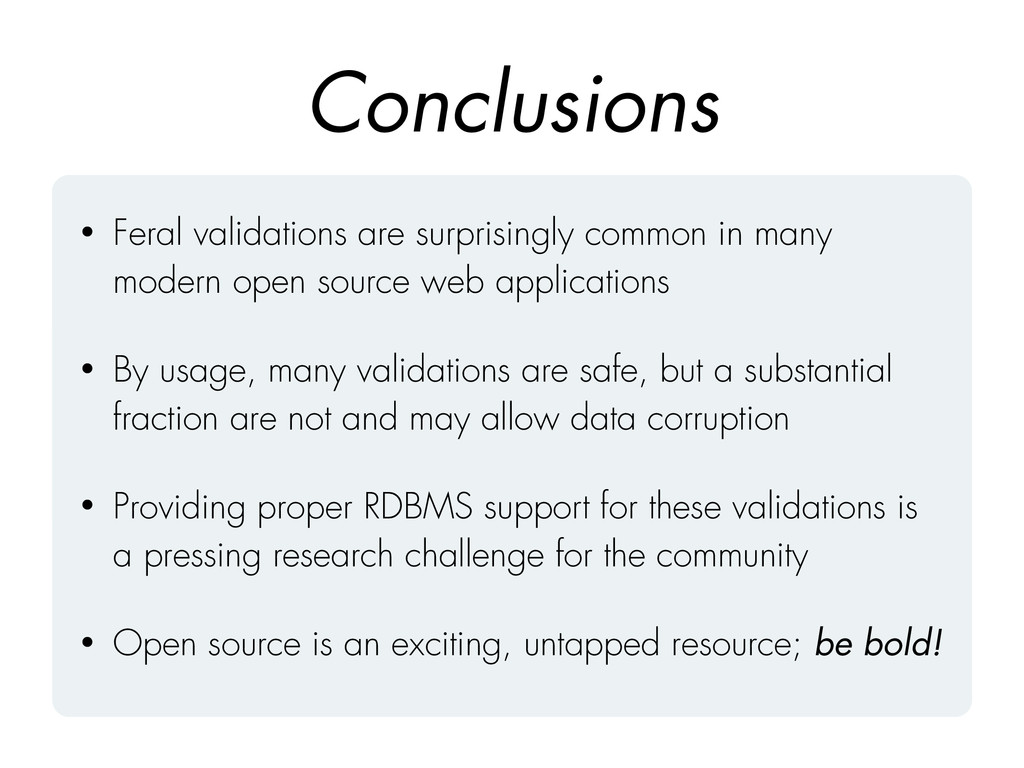 Conclusions • Feral validations are surprisingl...
