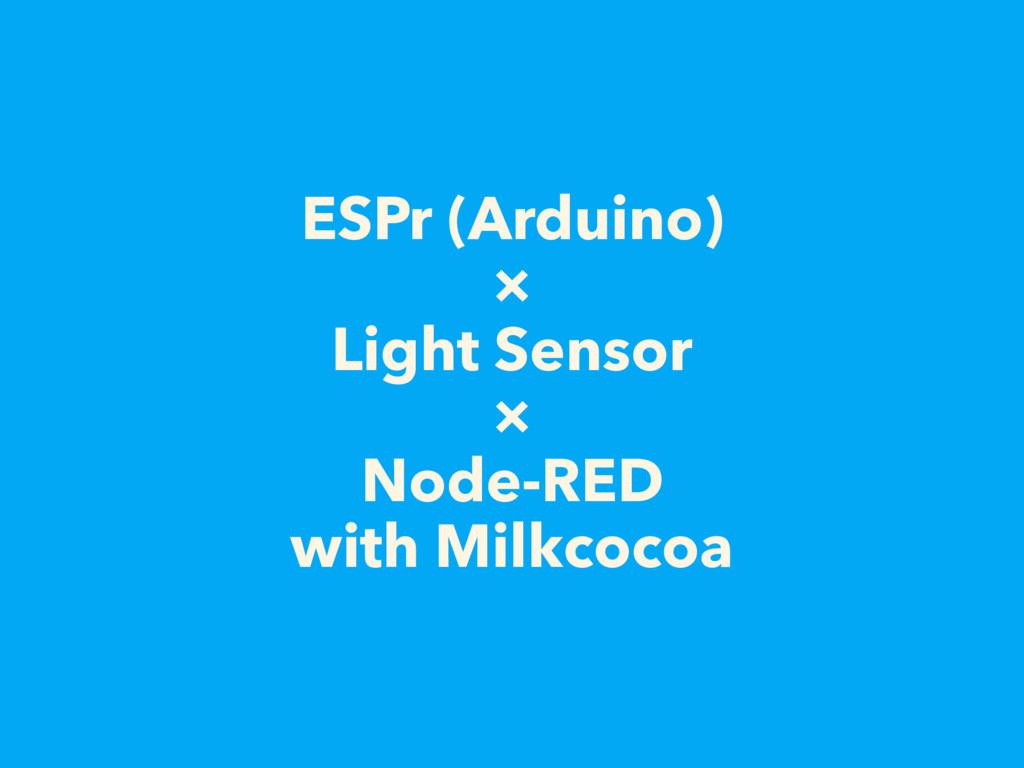 ESPr (Arduino) × Light Sensor × Node-RED with M...