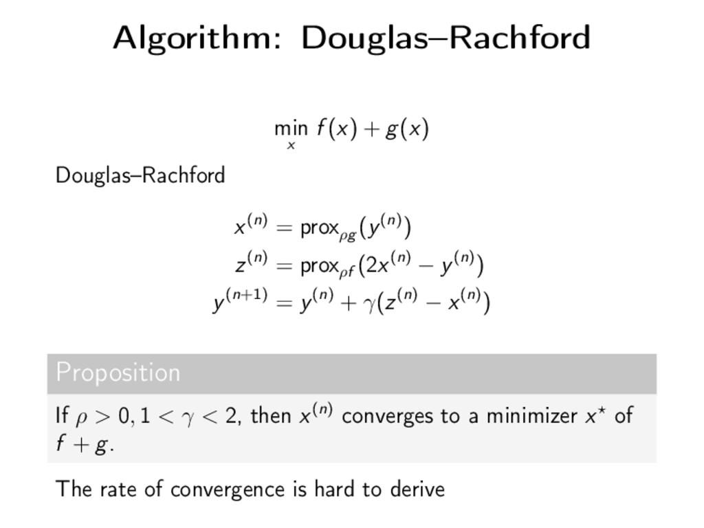 Algorithm: Douglas–Rachford min x f (x) + g(x) ...