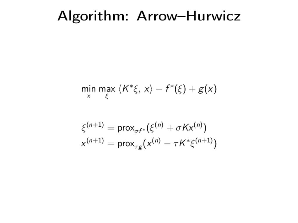 Algorithm: Arrow–Hurwicz min x max ξ K∗ξ, x − f...
