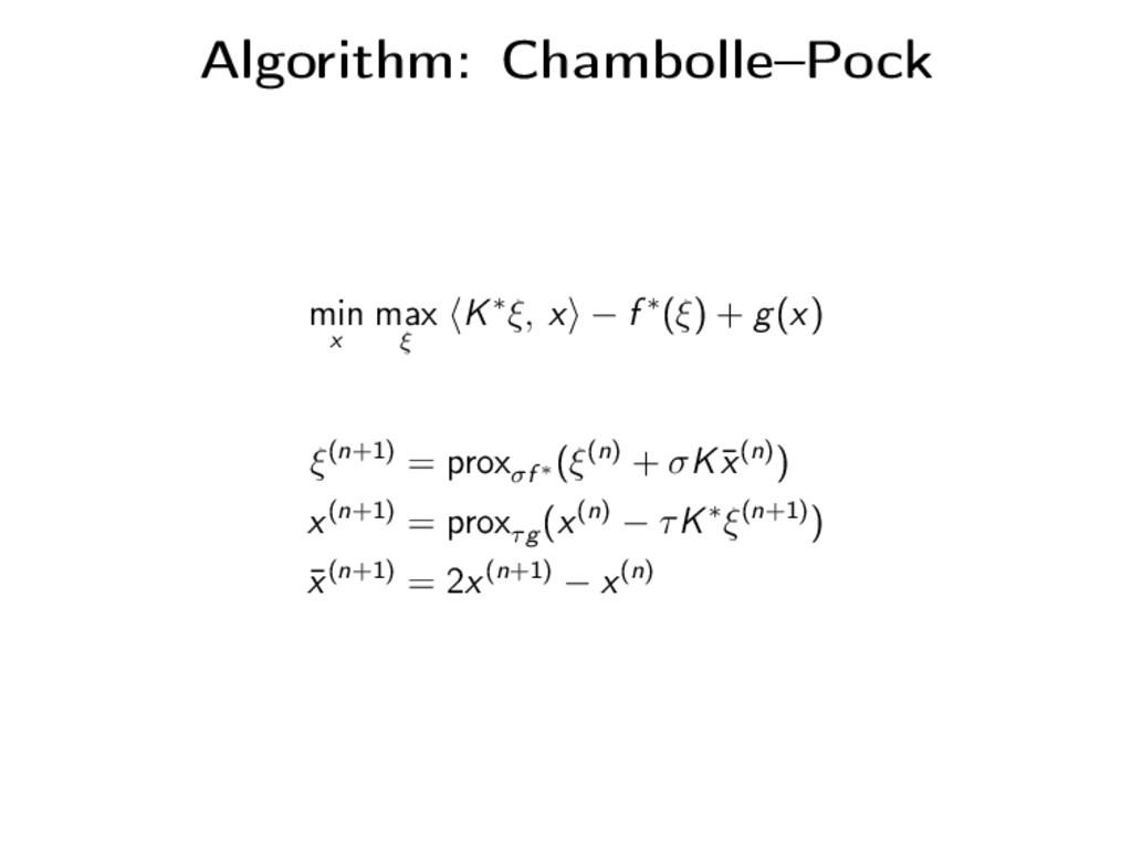 Algorithm: Chambolle–Pock min x max ξ K∗ξ, x − ...