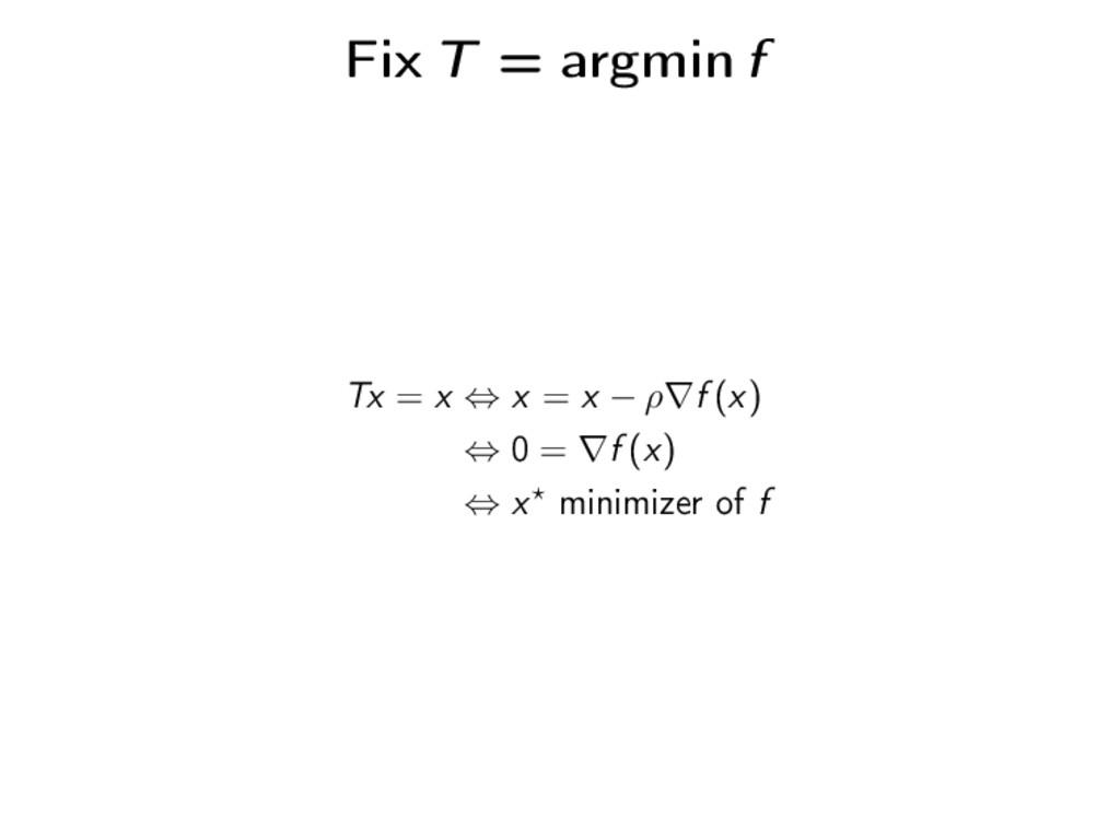 Fix T = argmin f Tx = x ⇔ x = x − ρ∇f (x) ⇔ 0 =...